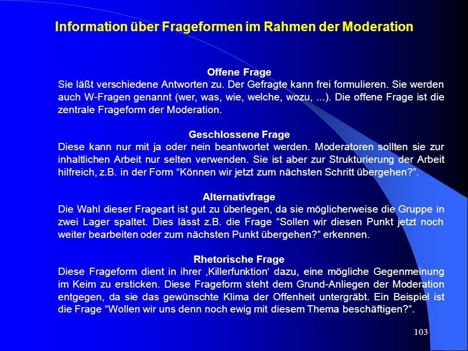 103 Information über Frageformen im Rahmen der Moderation Offene Frage Sie läßt verschiedene Antworten zu.