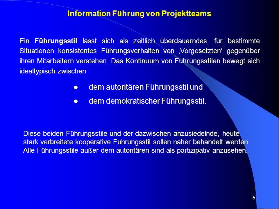 7 Information zum autoritären Führungsstil Der Projektleiter entscheidet über Inhalt und Prozeß (Ablauf, Mitteleinsatz).