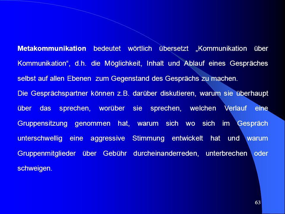 """63 Metakommunikation bedeutet wörtlich übersetzt """"Kommunikation über Kommunikation , d.h."""