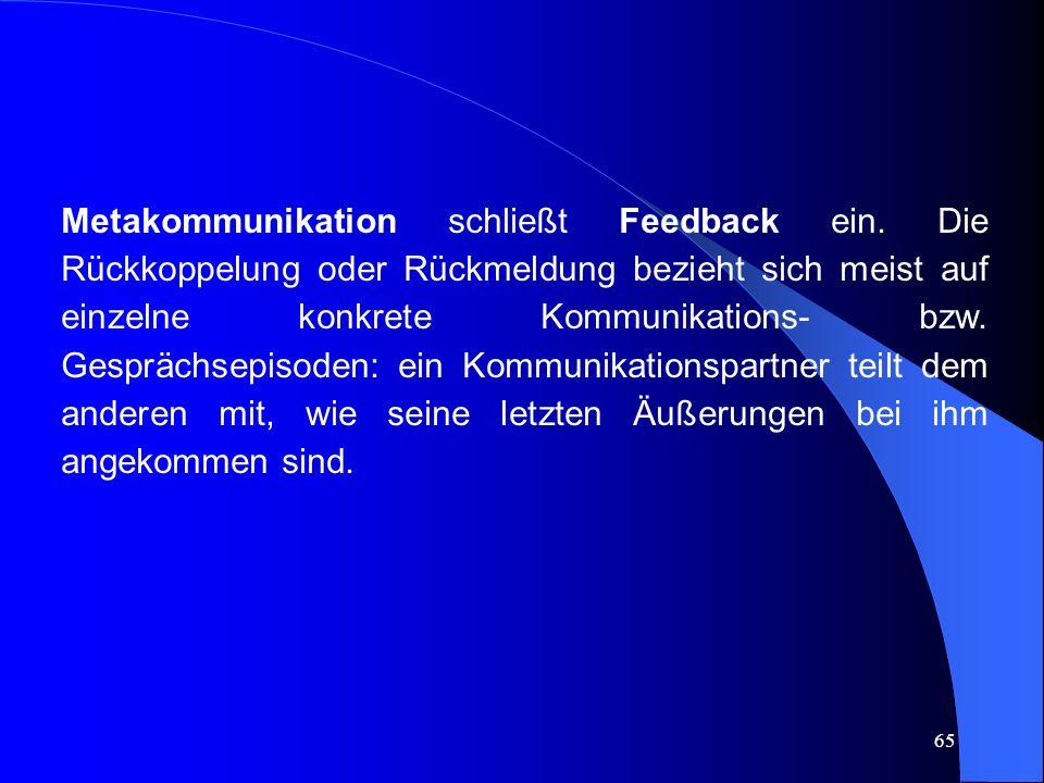 65 Metakommunikation schließt Feedback ein.