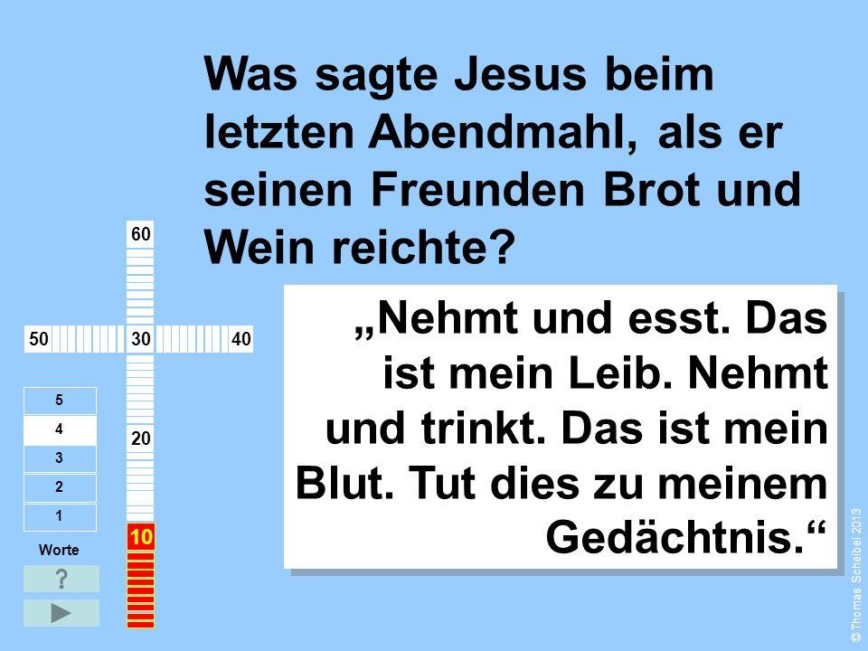 """Was antwortete Petrus, als Jesus ihn fragte: """"Für wen hältst du mich? Worte 1 2 3 4 5 """"Du bist der Messias, der Herr """"Du bist der Messias, der Herr 10 20 304050 60 © Thomas Scheibel 2013"""