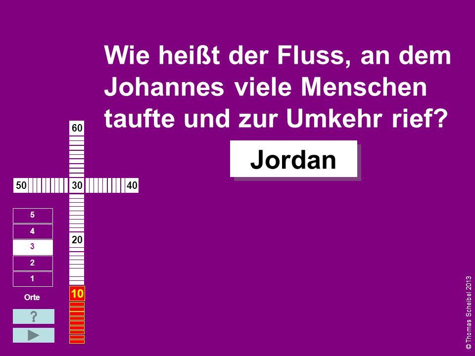 In welchem Ort wurde Jesus geboren? Betlehem Orte 1 2 3 4 5 10 20 304050 60 © Thomas Scheibel 2013