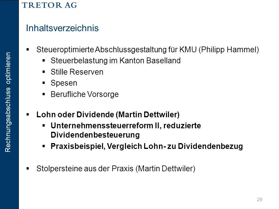 Rechnungsabschluss optimieren 29 Inhaltsverzeichnis  Steueroptimierte Abschlussgestaltung für KMU (Philipp Hammel)  Steuerbelastung im Kanton Basell