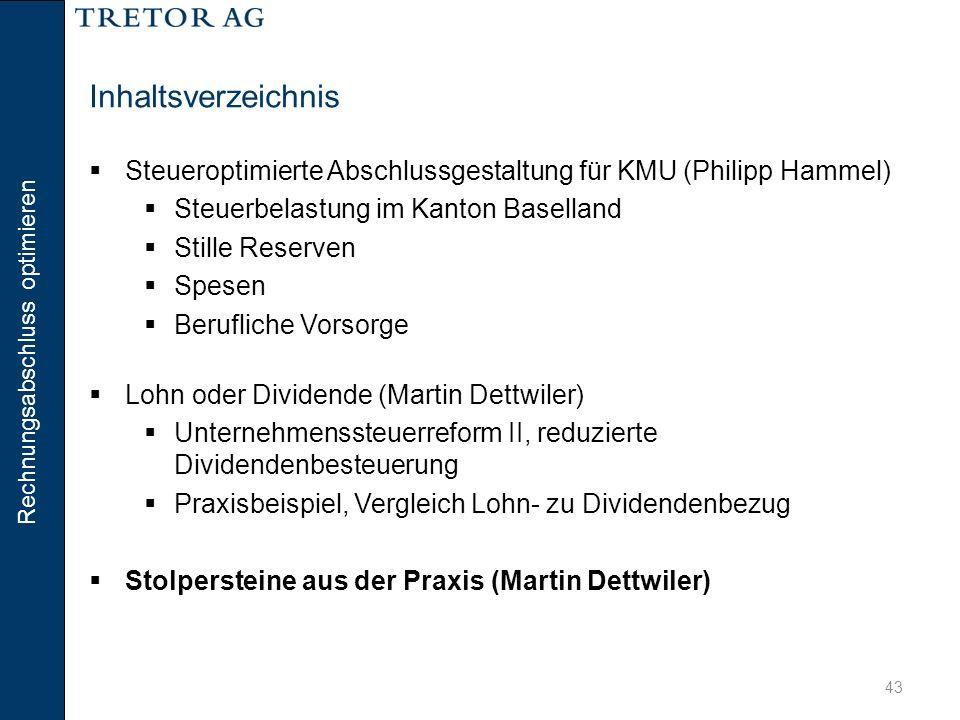 Rechnungsabschluss optimieren 43 Inhaltsverzeichnis  Steueroptimierte Abschlussgestaltung für KMU (Philipp Hammel)  Steuerbelastung im Kanton Basell