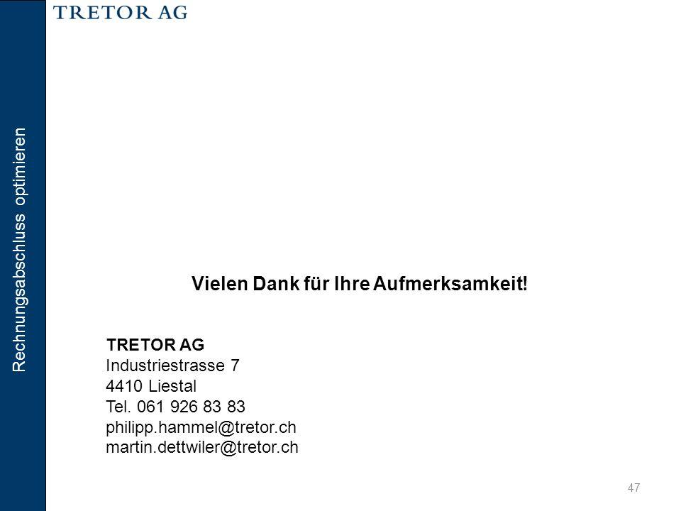 Rechnungsabschluss optimieren 47 Vielen Dank für Ihre Aufmerksamkeit! TRETOR AG Industriestrasse 7 4410 Liestal Tel. 061 926 83 83 philipp.hammel@tret