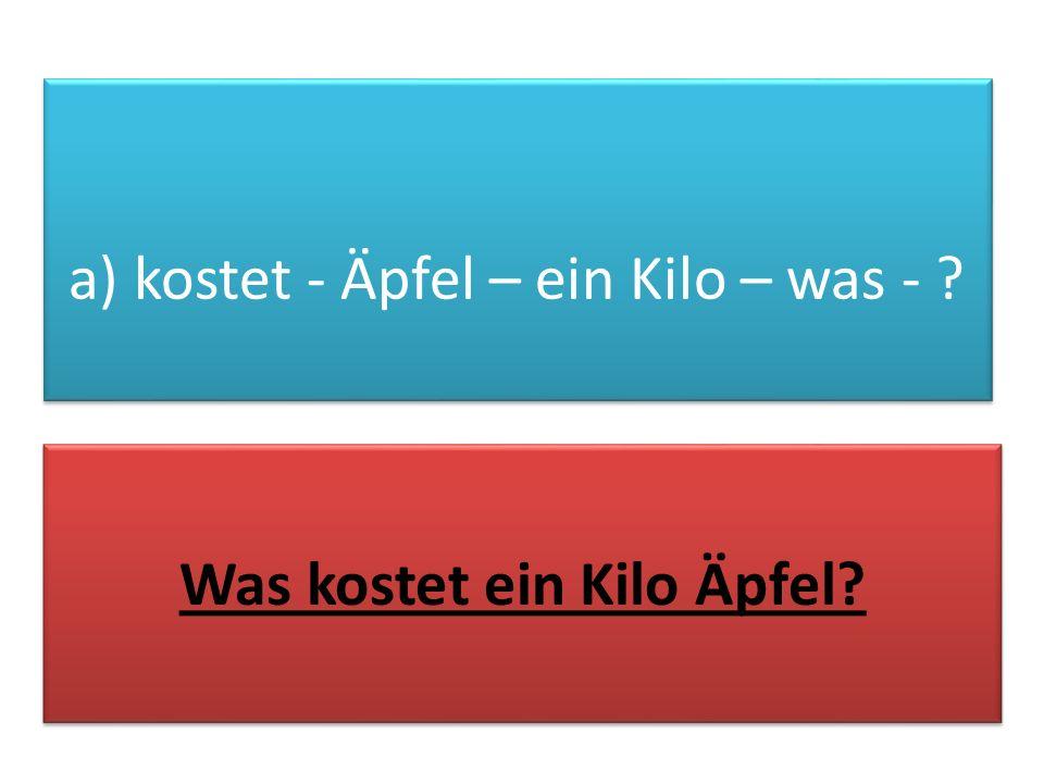 a) kostet - Äpfel – ein Kilo – was - ? Was kostet ein Kilo Äpfel?
