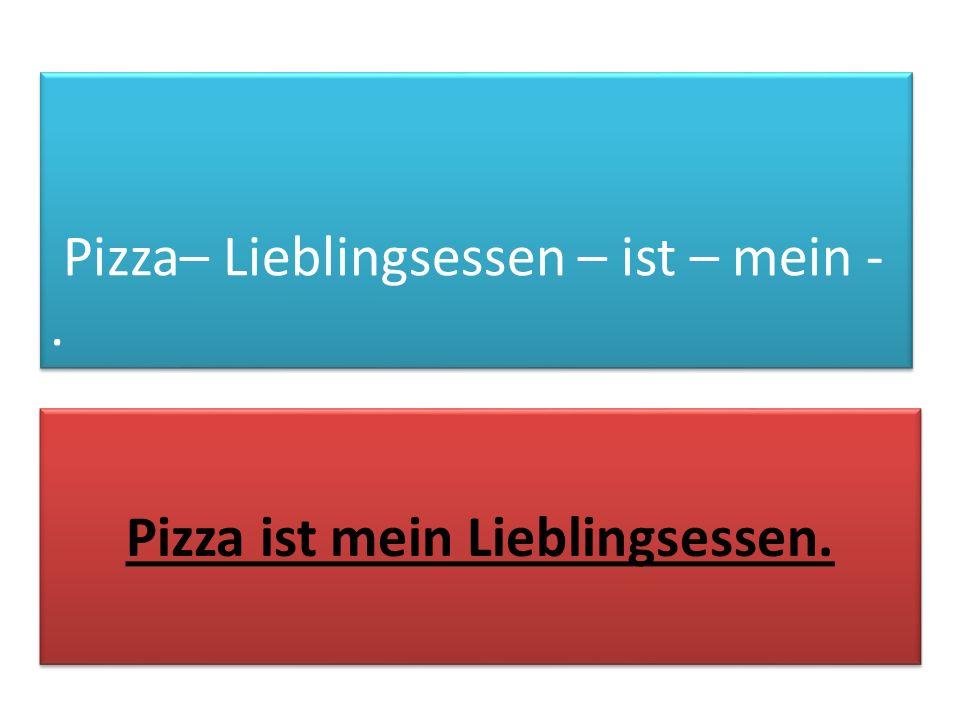 Pizza– Lieblingsessen – ist – mein -. Pizza ist mein Lieblingsessen.