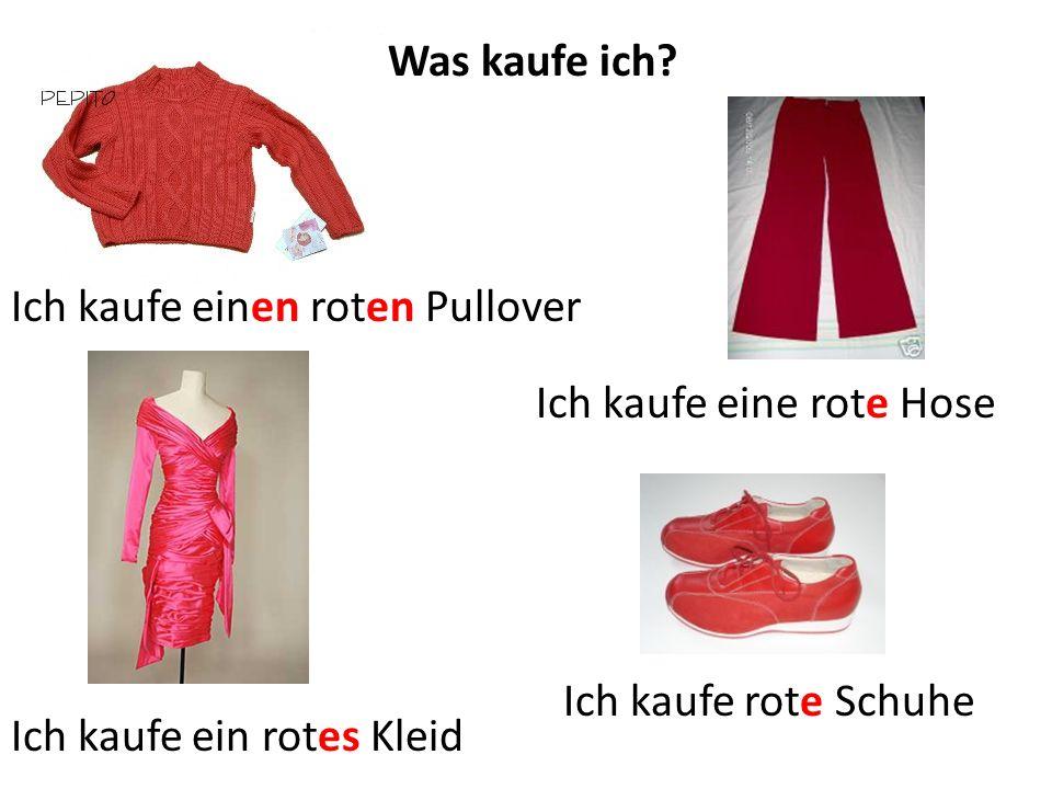 Was kaufe ich? Ich kaufe einen roten Pullover Ich kaufe ein rotes Kleid Ich kaufe eine rote Hose Ich kaufe rote Schuhe