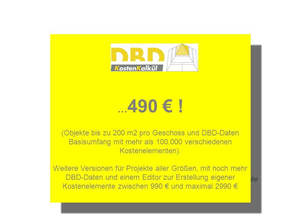 … 490 € ! (Objekte bis zu 200 m2 pro Geschoss und DBD-Daten Basisumfang mit mehr als 100.000 verschiedenen Kostenelementen). Weitere Versionen für Pro