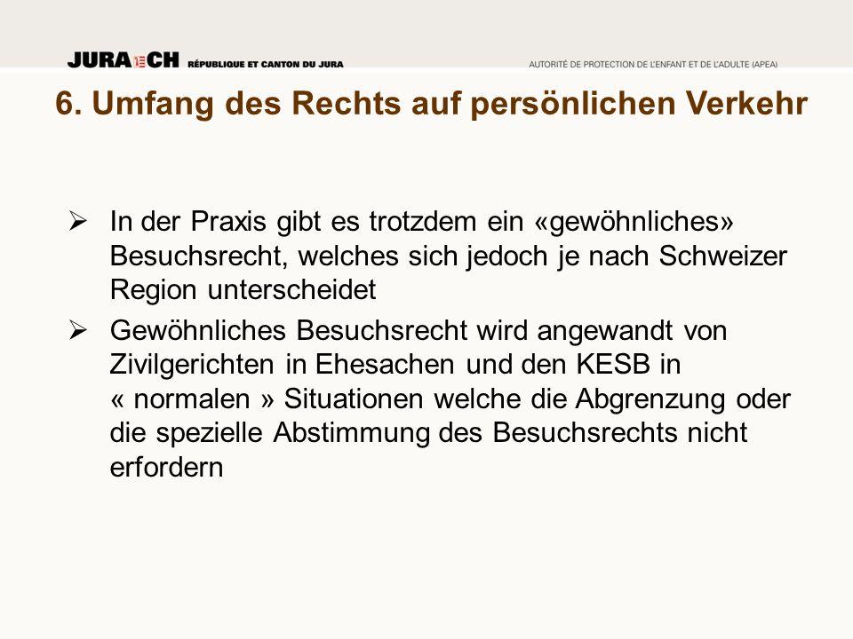 6. Umfang des Rechts auf persönlichen Verkehr  In der Praxis gibt es trotzdem ein «gewöhnliches» Besuchsrecht, welches sich jedoch je nach Schweizer