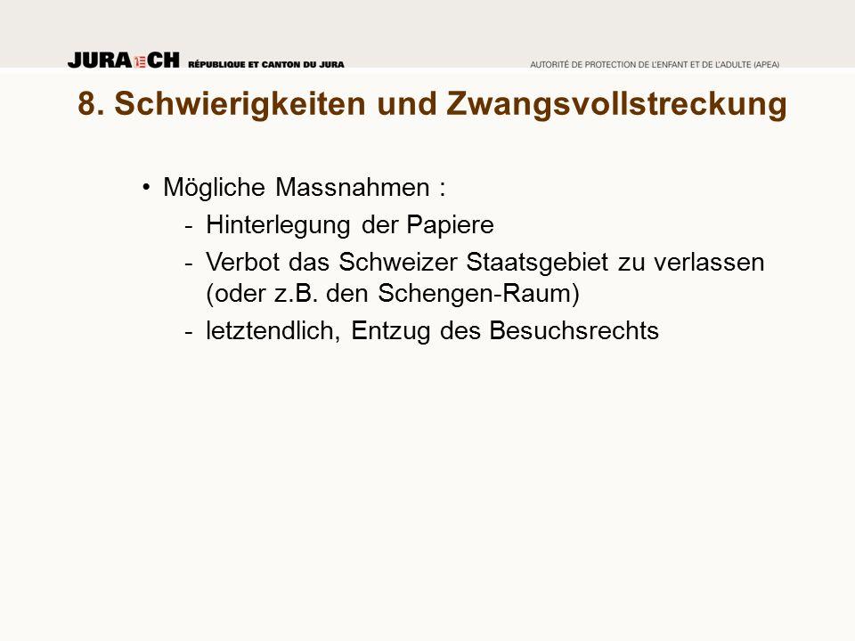 8. Schwierigkeiten und Zwangsvollstreckung Mögliche Massnahmen : -Hinterlegung der Papiere -Verbot das Schweizer Staatsgebiet zu verlassen (oder z.B.