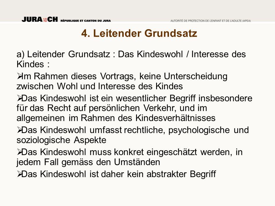 4. Leitender Grundsatz a) Leitender Grundsatz : Das Kindeswohl / Interesse des Kindes :  Im Rahmen dieses Vortrags, keine Unterscheidung zwischen Woh