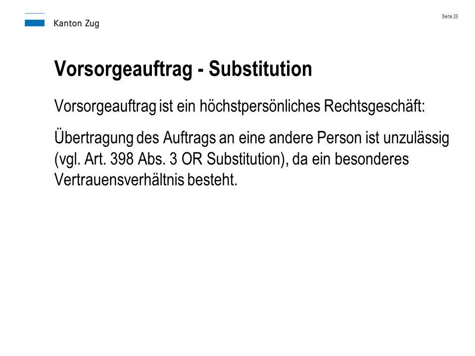 Vorsorgeauftrag - Substitution Vorsorgeauftrag ist ein höchstpersönliches Rechtsgeschäft: Übertragung des Auftrags an eine andere Person ist unzulässi