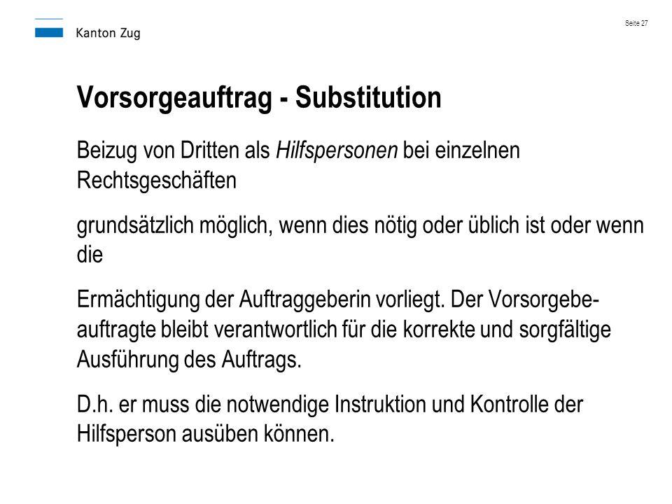 Vorsorgeauftrag - Substitution Beizug von Dritten als Hilfspersonen bei einzelnen Rechtsgeschäften grundsätzlich möglich, wenn dies nötig oder üblich