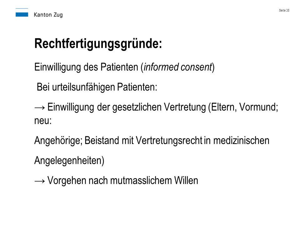 Rechtfertigungsgründe: Einwilligung des Patienten ( informed consent ) Bei urteilsunfähigen Patienten: → Einwilligung der gesetzlichen Vertretung (Elt