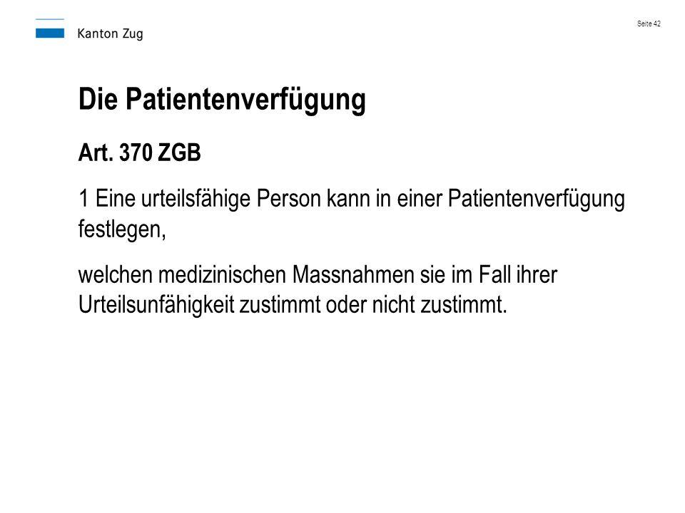 Die Patientenverfügung Art. 370 ZGB 1 Eine urteilsfähige Person kann in einer Patientenverfügung festlegen, welchen medizinischen Massnahmen sie im Fa