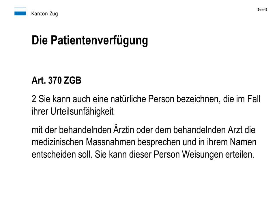Die Patientenverfügung Art. 370 ZGB 2 Sie kann auch eine natürliche Person bezeichnen, die im Fall ihrer Urteilsunfähigkeit mit der behandelnden Ärzti