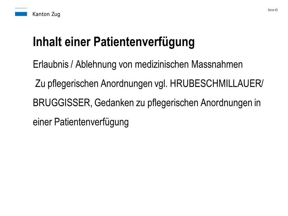 Inhalt einer Patientenverfügung Erlaubnis / Ablehnung von medizinischen Massnahmen Zu pflegerischen Anordnungen vgl. HRUBESCHMILLAUER/ BRUGGISSER, Ged