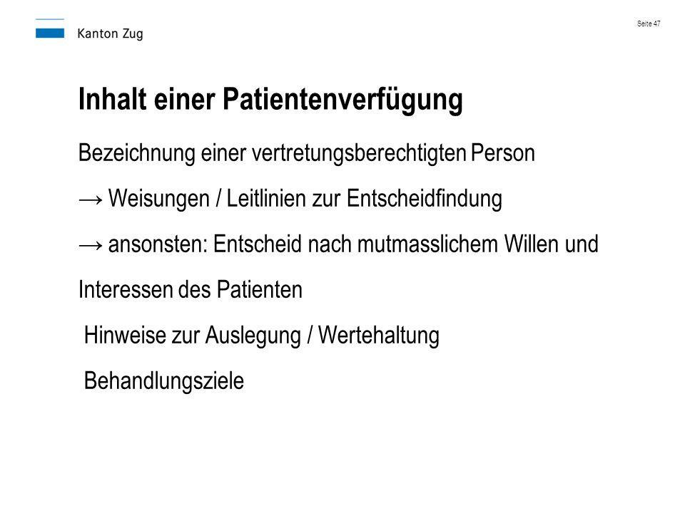 Inhalt einer Patientenverfügung Bezeichnung einer vertretungsberechtigten Person → Weisungen / Leitlinien zur Entscheidfindung → ansonsten: Entscheid