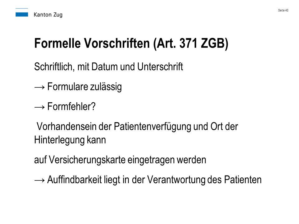 Formelle Vorschriften (Art. 371 ZGB) Schriftlich, mit Datum und Unterschrift → Formulare zulässig → Formfehler? Vorhandensein der Patientenverfügung u