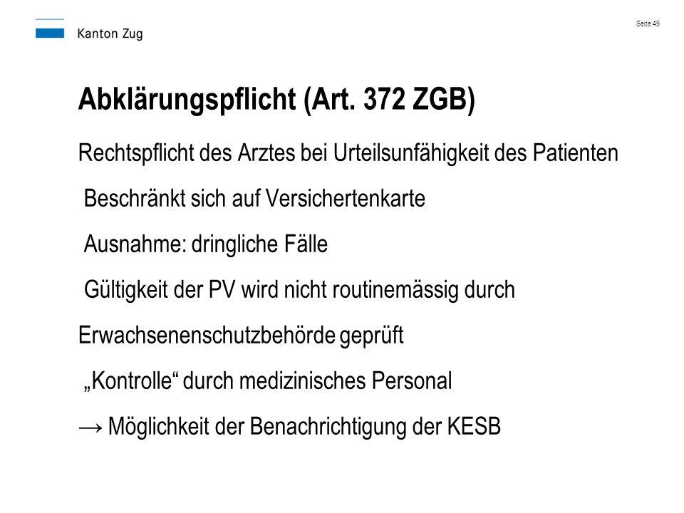 Abklärungspflicht (Art. 372 ZGB) Rechtspflicht des Arztes bei Urteilsunfähigkeit des Patienten Beschränkt sich auf Versichertenkarte Ausnahme: dringli
