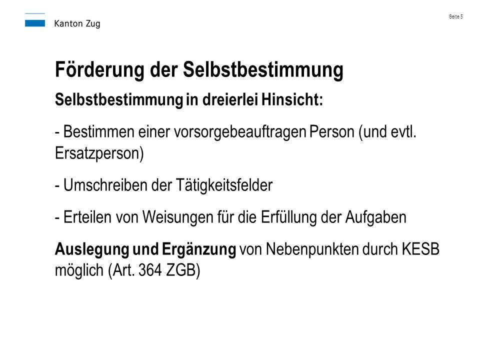 Förderung der Selbstbestimmung Selbstbestimmung in dreierlei Hinsicht: - Bestimmen einer vorsorgebeauftragen Person (und evtl. Ersatzperson) - Umschre
