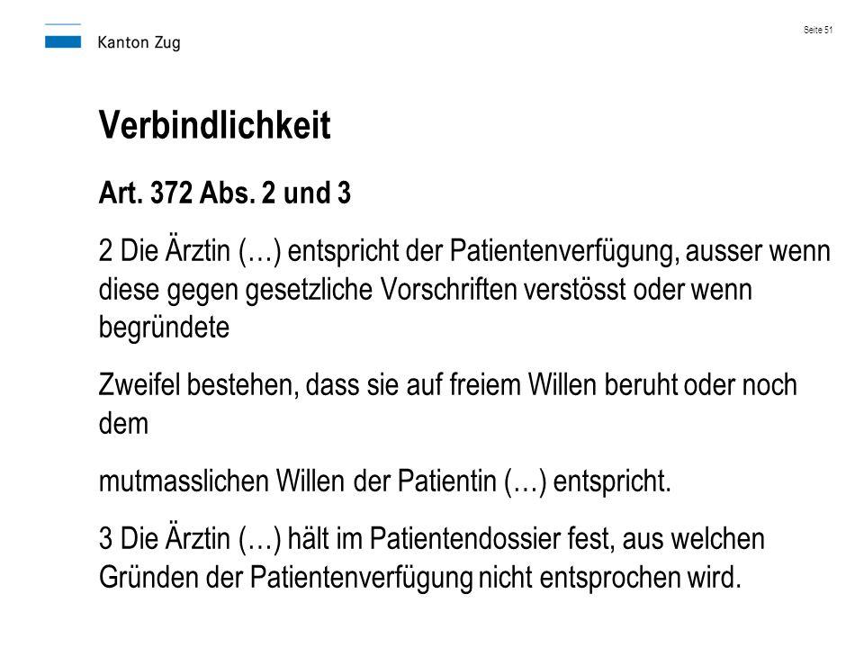Verbindlichkeit Art. 372 Abs. 2 und 3 2 Die Ärztin (…) entspricht der Patientenverfügung, ausser wenn diese gegen gesetzliche Vorschriften verstösst o