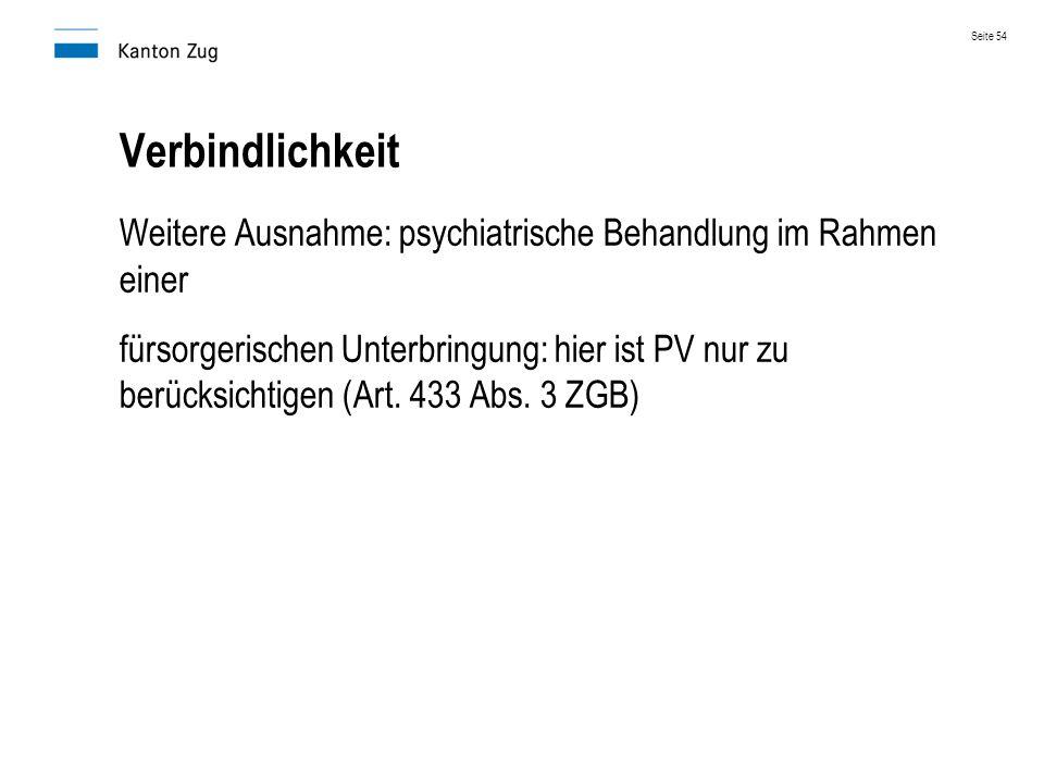 Verbindlichkeit Weitere Ausnahme: psychiatrische Behandlung im Rahmen einer fürsorgerischen Unterbringung: hier ist PV nur zu berücksichtigen (Art. 43