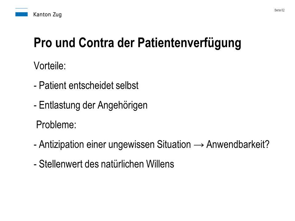 Pro und Contra der Patientenverfügung Vorteile: - Patient entscheidet selbst - Entlastung der Angehörigen Probleme: - Antizipation einer ungewissen Si