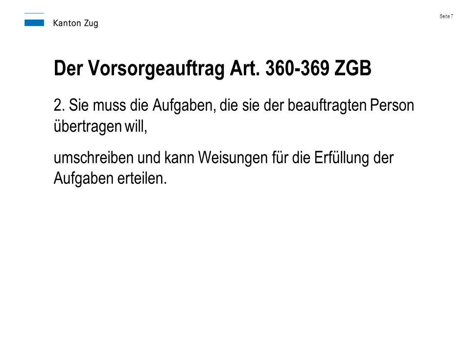 Der Vorsorgeauftrag Art. 360-369 ZGB 2. Sie muss die Aufgaben, die sie der beauftragten Person übertragen will, umschreiben und kann Weisungen für die