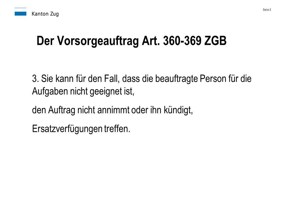 Der Vorsorgeauftrag Art. 360-369 ZGB 3. Sie kann für den Fall, dass die beauftragte Person für die Aufgaben nicht geeignet ist, den Auftrag nicht anni