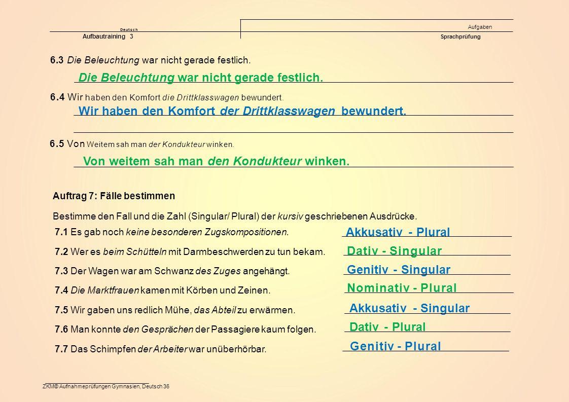 Akkusativ - Singular Genitiv - Singular ZKM© Aufnahmeprüfungen Gymnasien, Deutsch 36 Deutsch Aufgaben Aufbautraining 3 Sprachprüfung Die Beleuchtung war nicht gerade festlich.