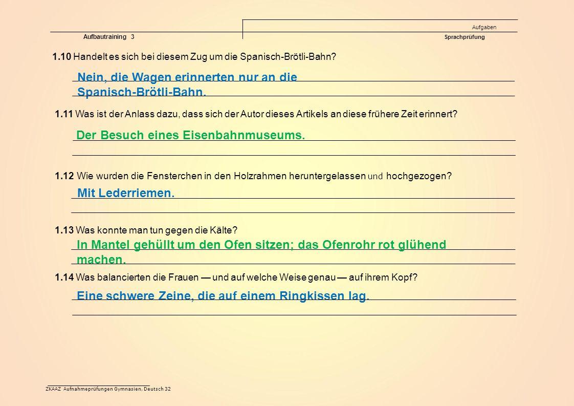 ZKAAZ Aufnahmeprüfungen Gymnasien, Deutsch 32 Aufgaben Aufbautraining 3 Sprachprüfung Nein, die Wagen erinnerten nur an die Spanisch-Brötli-Bahn.