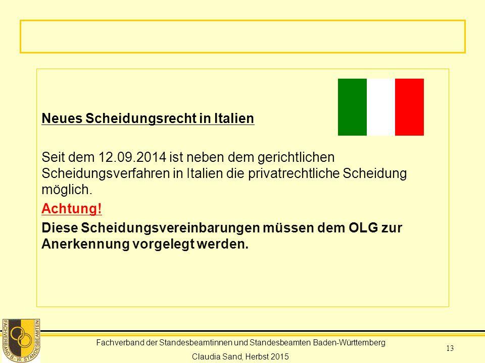 Fachverband der Standesbeamtinnen und Standesbeamten Baden-Württemberg Claudia Sand, Herbst 2015 13 Neues Scheidungsrecht in Italien Seit dem 12.09.2014 ist neben dem gerichtlichen Scheidungsverfahren in Italien die privatrechtliche Scheidung möglich.