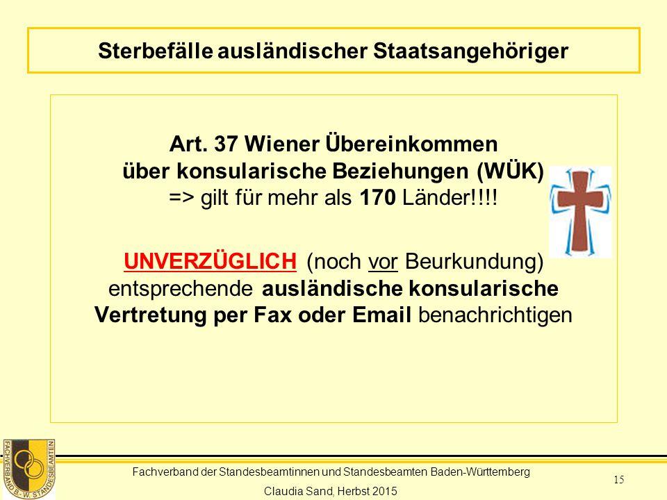 Fachverband der Standesbeamtinnen und Standesbeamten Baden-Württemberg Claudia Sand, Herbst 2015 15 Sterbefälle ausländischer Staatsangehöriger Art.