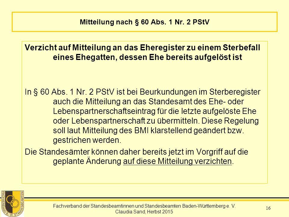 Fachverband der Standesbeamtinnen und Standesbeamten Baden-Württemberg Claudia Sand, Herbst 2015 16 Mitteilung nach § 60 Abs.