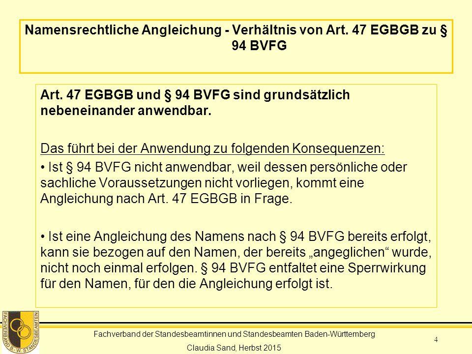 Fachverband der Standesbeamtinnen und Standesbeamten Baden-Württemberg Claudia Sand, Herbst 2015 4 Namensrechtliche Angleichung - Verhältnis von Art.