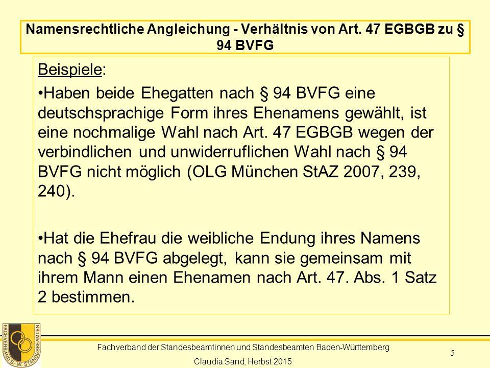 Fachverband der Standesbeamtinnen und Standesbeamten Baden-Württemberg Claudia Sand, Herbst 2015 5 Namensrechtliche Angleichung - Verhältnis von Art.