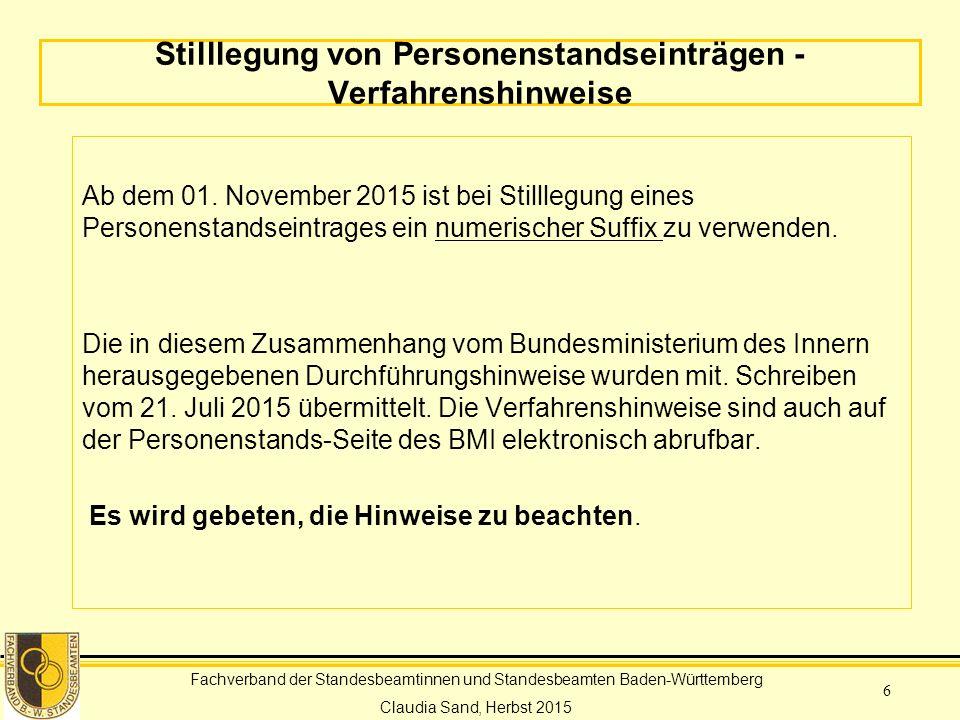 Fachverband der Standesbeamtinnen und Standesbeamten Baden-Württemberg Claudia Sand, Herbst 2015 6 Stilllegung von Personenstandseinträgen - Verfahrenshinweise Ab dem 01.