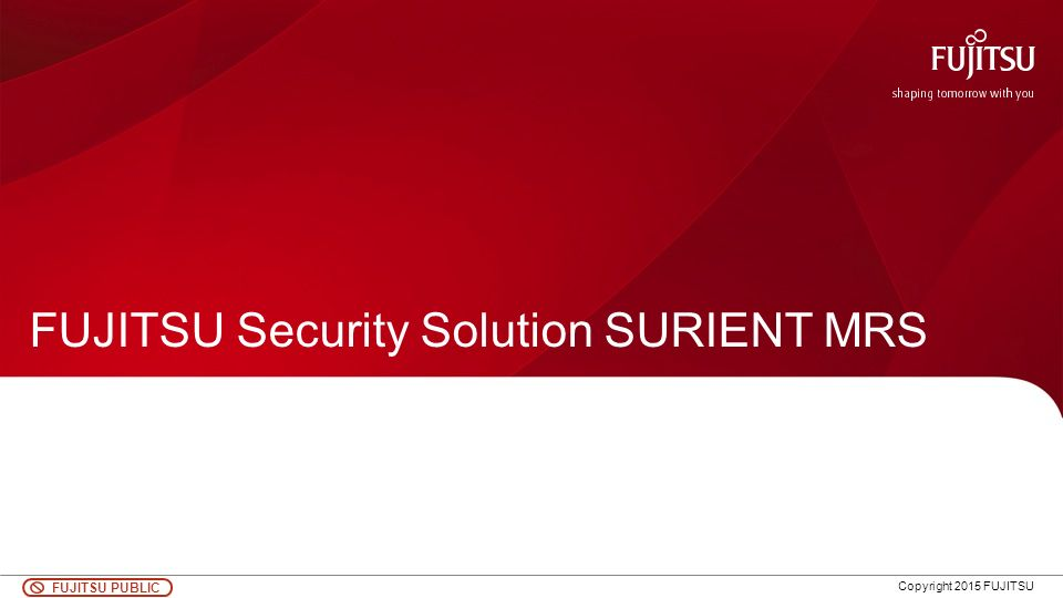 0 FUJITSU PUBLIC Copyright 2015 FUJITSU FUJITSU Security Solution SURIENT MRS
