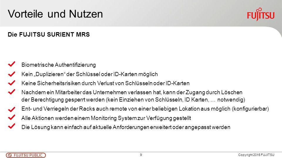 """9 FUJITSU PUBLIC Copyright 2015 FUJITSU Vorteile und Nutzen Biometrische Authentifizierung Kein """"Duplizieren"""" der Schlüssel oder ID-Karten möglich Kei"""