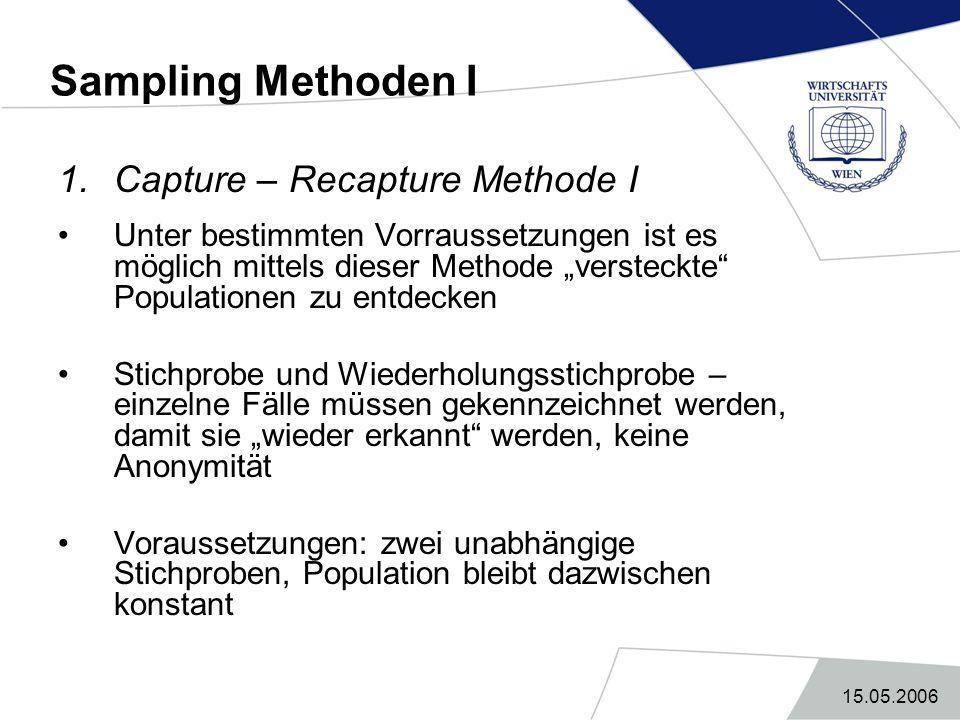 """15.05.2006 Sampling Methoden I 1.Capture – Recapture Methode I Unter bestimmten Vorraussetzungen ist es möglich mittels dieser Methode """"versteckte"""" Po"""