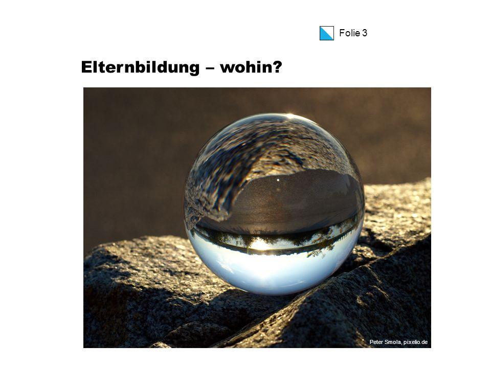 Folie 3 Elternbildung – wohin? Peter Smola, pixelio.de
