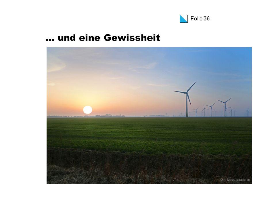 Folie 36 … und eine Gewissheit Dirk Maus, pixelio.de