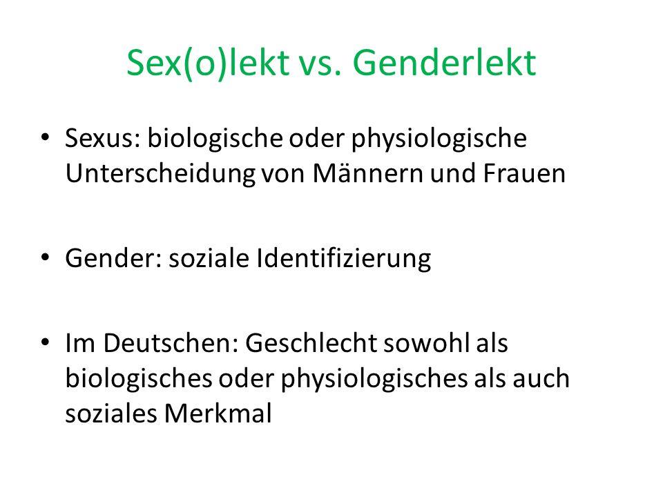 Sex(o)lekt vs. Genderlekt Sexus: biologische oder physiologische Unterscheidung von Männern und Frauen Gender: soziale Identifizierung Im Deutschen: G