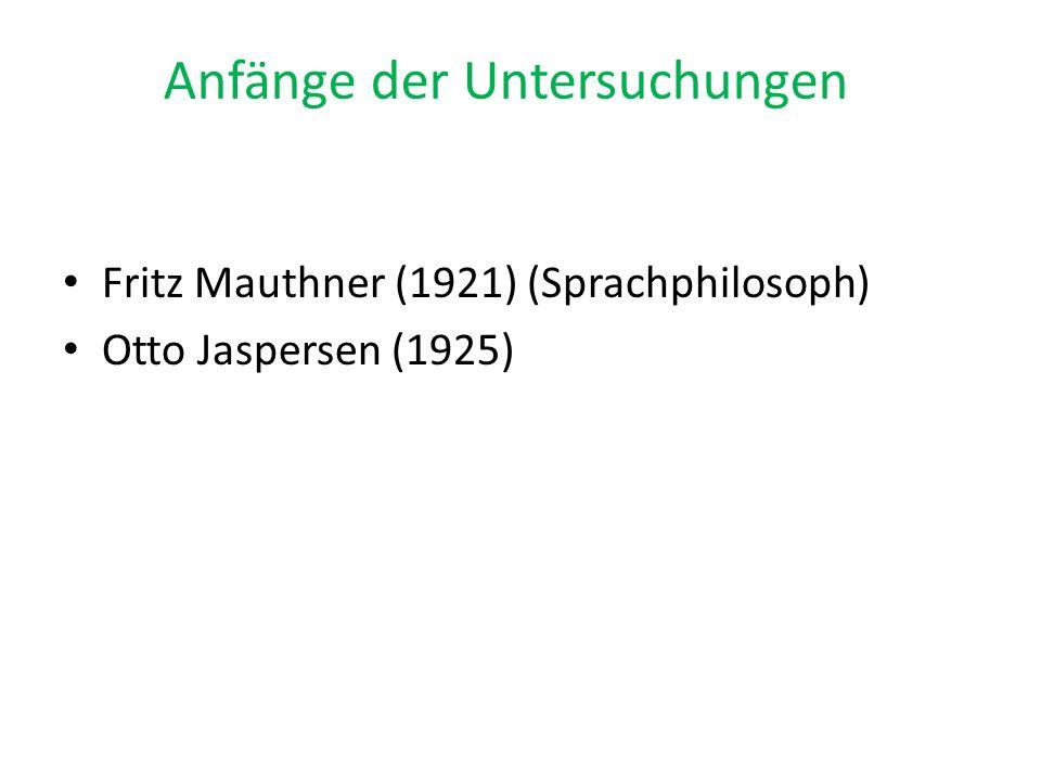 Anfänge der Untersuchungen Fritz Mauthner (1921) (Sprachphilosoph) Otto Jaspersen (1925)