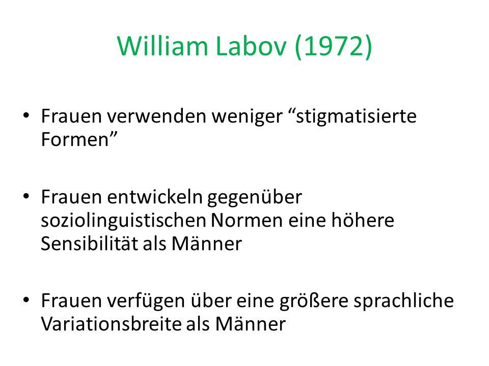 """William Labov (1972) Frauen verwenden weniger """"stigmatisierte Formen"""" Frauen entwickeln gegenüber soziolinguistischen Normen eine höhere Sensibilität"""