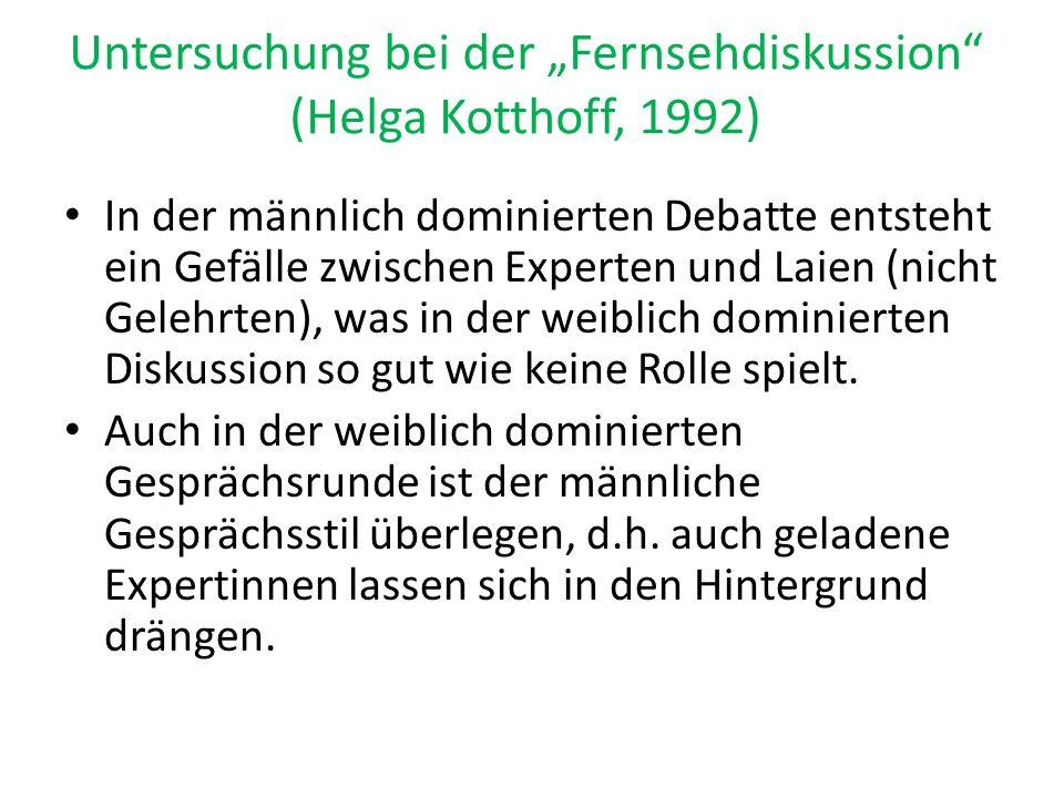 """Untersuchung bei der """"Fernsehdiskussion"""" (Helga Kotthoff, 1992) In der männlich dominierten Debatte entsteht ein Gefälle zwischen Experten und Laien ("""