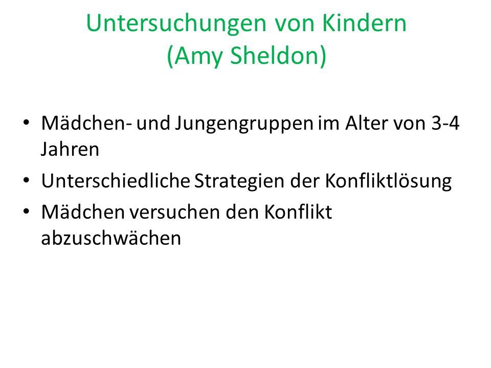 Untersuchungen von Kindern (Amy Sheldon) Mädchen- und Jungengruppen im Alter von 3-4 Jahren Unterschiedliche Strategien der Konfliktlösung Mädchen ver