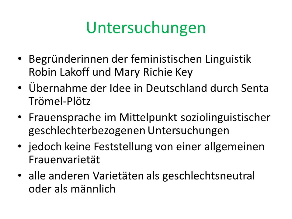 Untersuchungen Begründerinnen der feministischen Linguistik Robin Lakoff und Mary Richie Key Übernahme der Idee in Deutschland durch Senta Trömel-Plöt